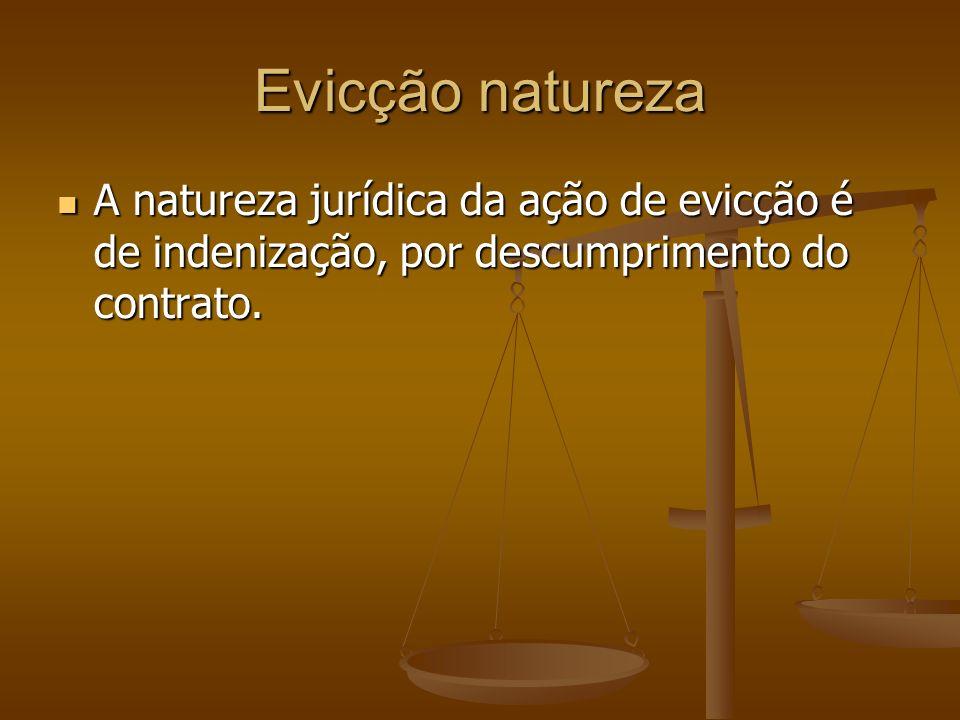 Evicção natureza A natureza jurídica da ação de evicção é de indenização, por descumprimento do contrato. A natureza jurídica da ação de evicção é de
