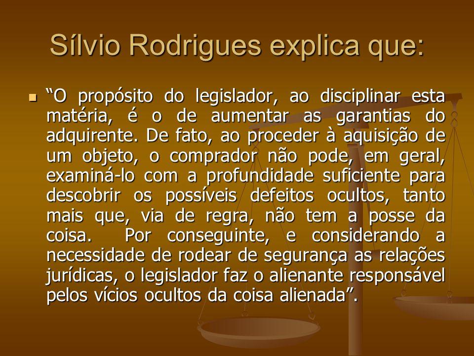 Sílvio Rodrigues explica que: O propósito do legislador, ao disciplinar esta matéria, é o de aumentar as garantias do adquirente. De fato, ao proceder