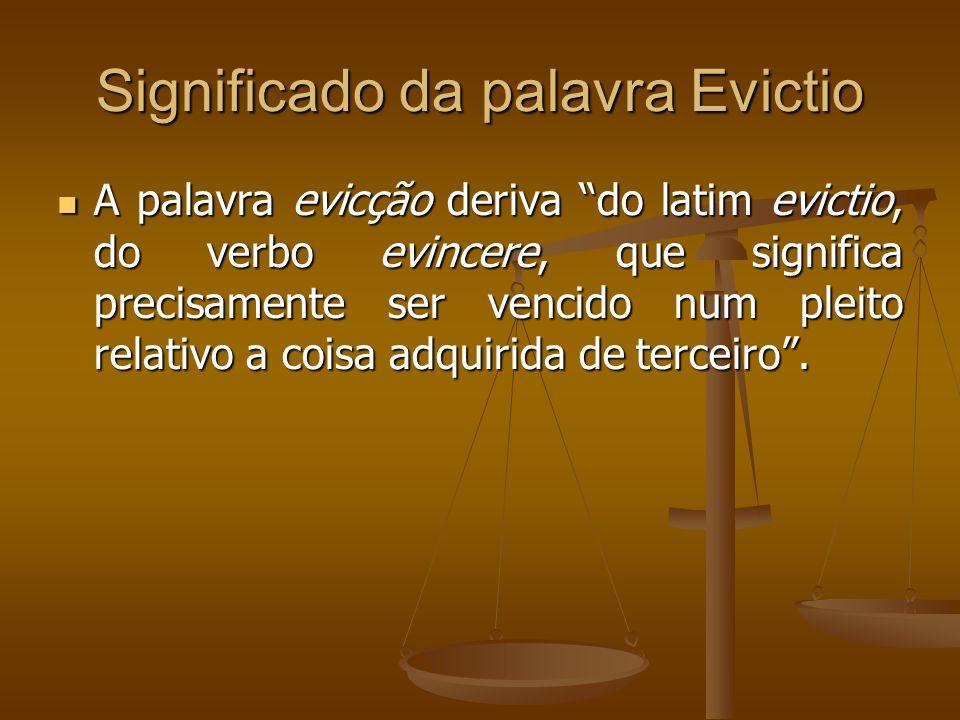 Significado da palavra Evictio A palavra evicção deriva do latim evictio, do verbo evincere, que significa precisamente ser vencido num pleito relativ