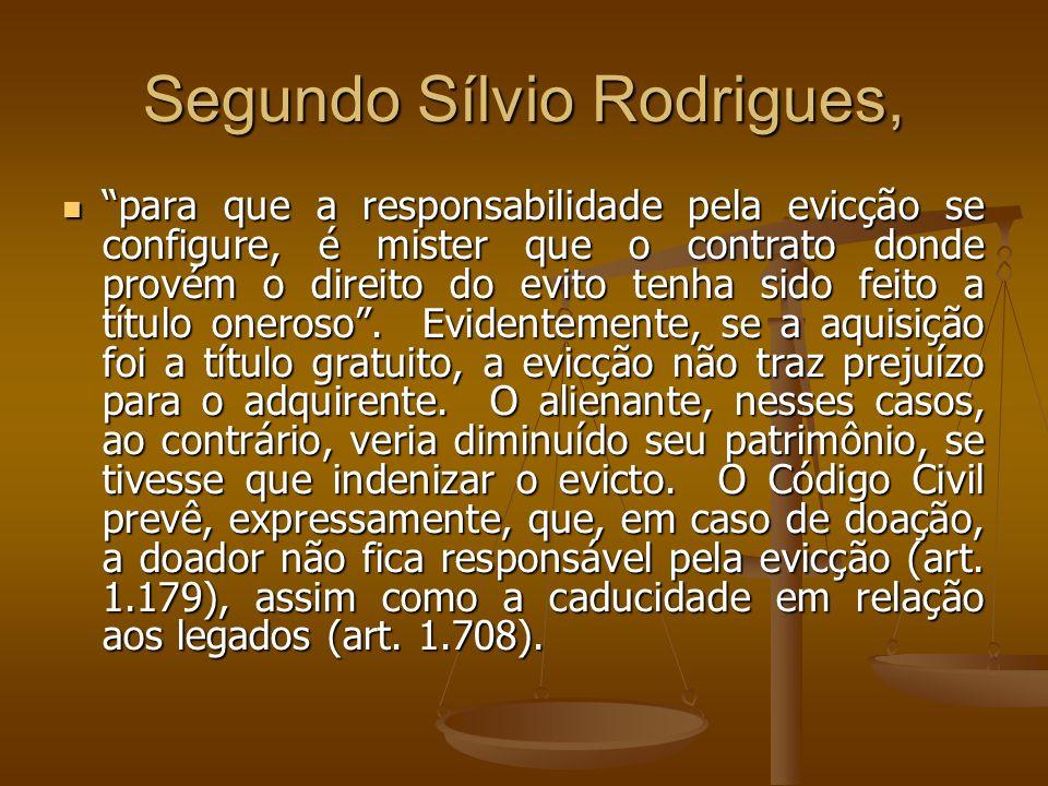 Segundo Sílvio Rodrigues, para que a responsabilidade pela evicção se configure, é mister que o contrato donde provém o direito do evito tenha sido fe