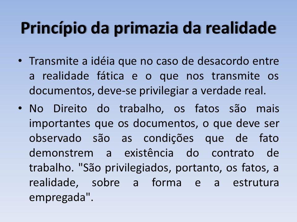 Princípio da primazia da realidadePrincípio da primazia da realidade Transmite a idéia que no caso de desacordo entre a realidade fática e o que nos t