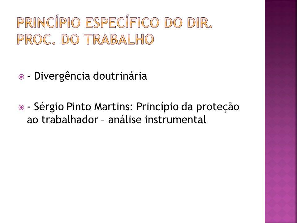 - Divergência doutrinária - Sérgio Pinto Martins: Princípio da proteção ao trabalhador – análise instrumental