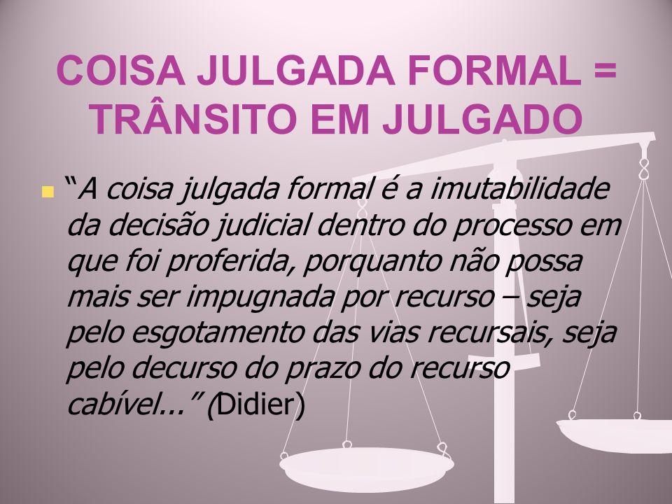 COISA JULGADA FORMAL = TRÂNSITO EM JULGADO A coisa julgada formal é a imutabilidade da decisão judicial dentro do processo em que foi proferida, porqu