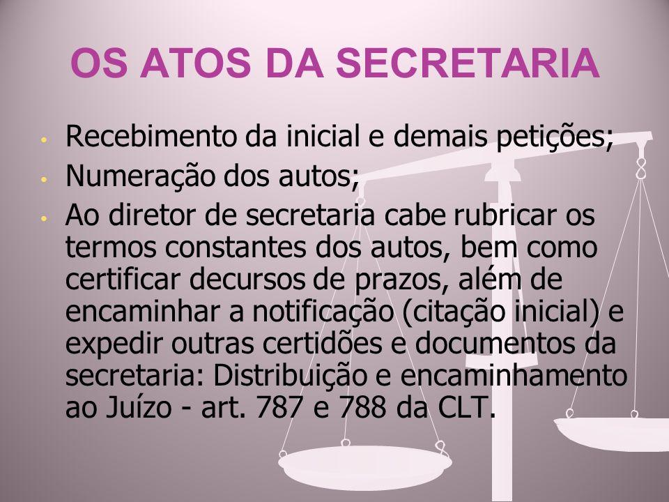 OS ATOS DA SECRETARIA Recebimento da inicial e demais petições; Numeração dos autos; Ao diretor de secretaria cabe rubricar os termos constantes dos a