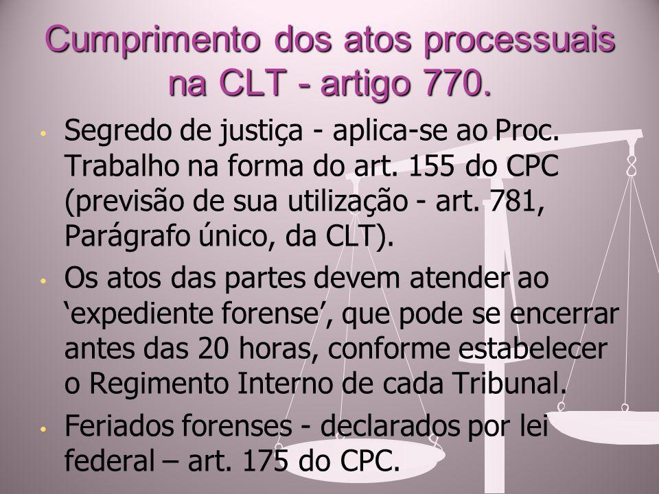Cumprimento dos atos processuais na CLT - artigo 770. Segredo de justiça - aplica-se ao Proc. Trabalho na forma do art. 155 do CPC (previsão de sua ut