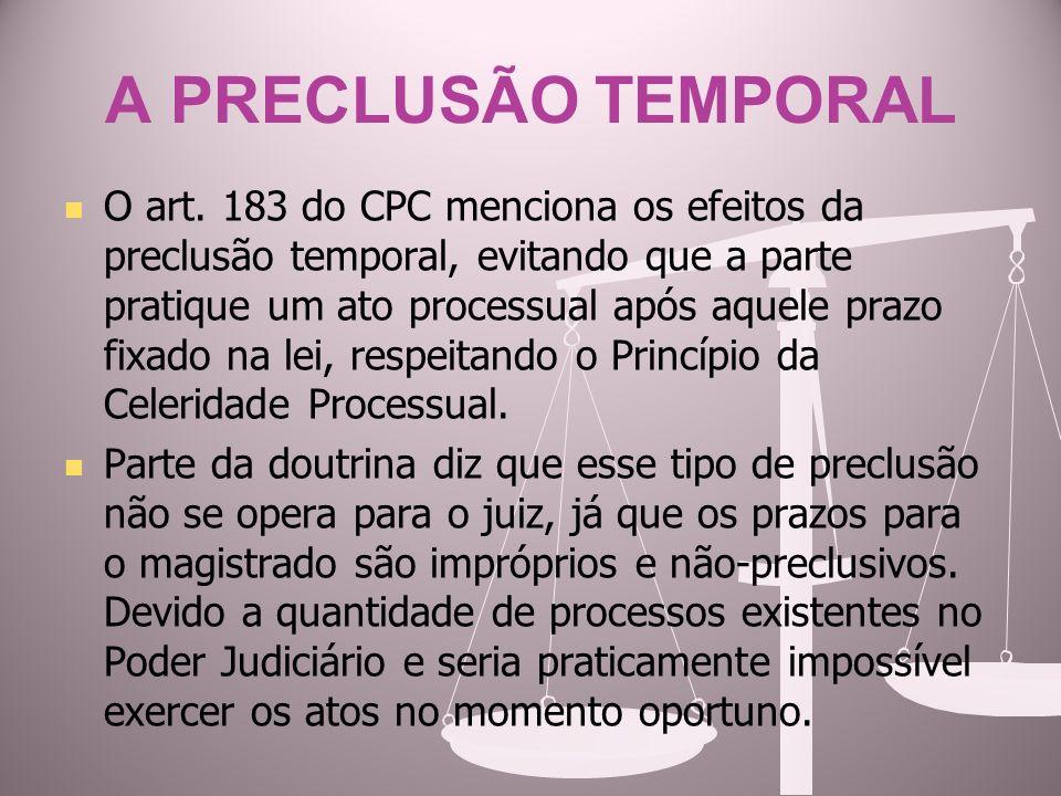 A PRECLUSÃO TEMPORAL O art. 183 do CPC menciona os efeitos da preclusão temporal, evitando que a parte pratique um ato processual após aquele prazo fi