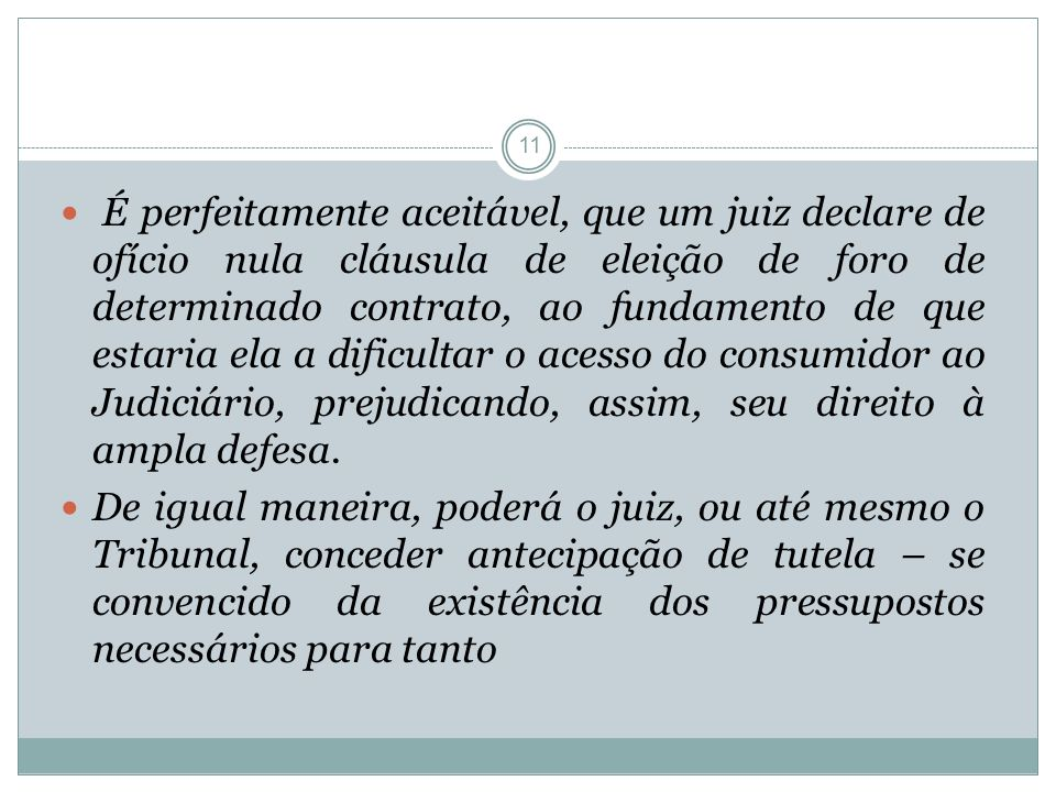 11 É perfeitamente aceitável, que um juiz declare de ofício nula cláusula de eleição de foro de determinado contrato, ao fundamento de que estaria ela