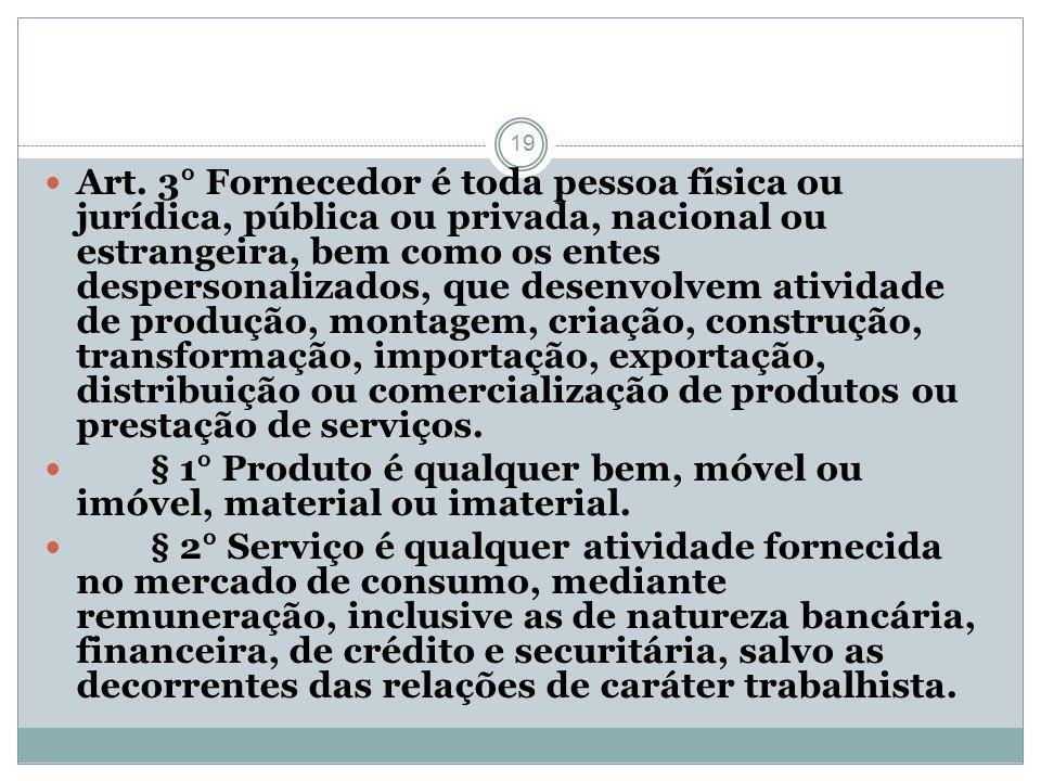 19 Art. 3° Fornecedor é toda pessoa física ou jurídica, pública ou privada, nacional ou estrangeira, bem como os entes despersonalizados, que desenvol
