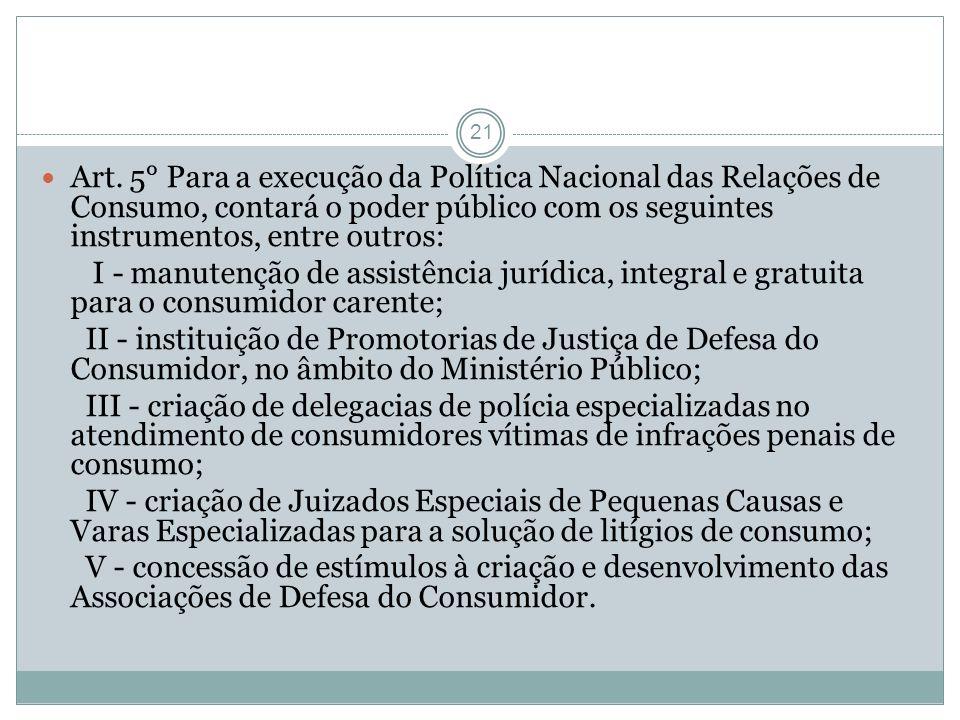 21 Art. 5° Para a execução da Política Nacional das Relações de Consumo, contará o poder público com os seguintes instrumentos, entre outros: I - manu