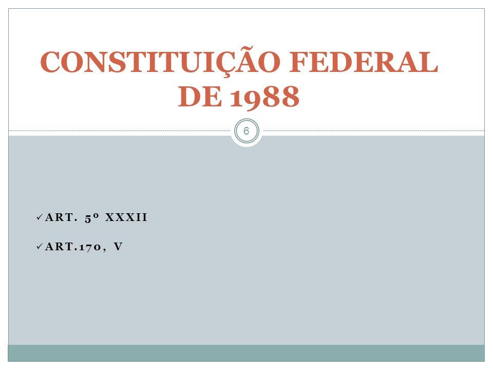 ART. 5º XXXII ART.170, V 6 CONSTITUIÇÃO FEDERAL DE 1988