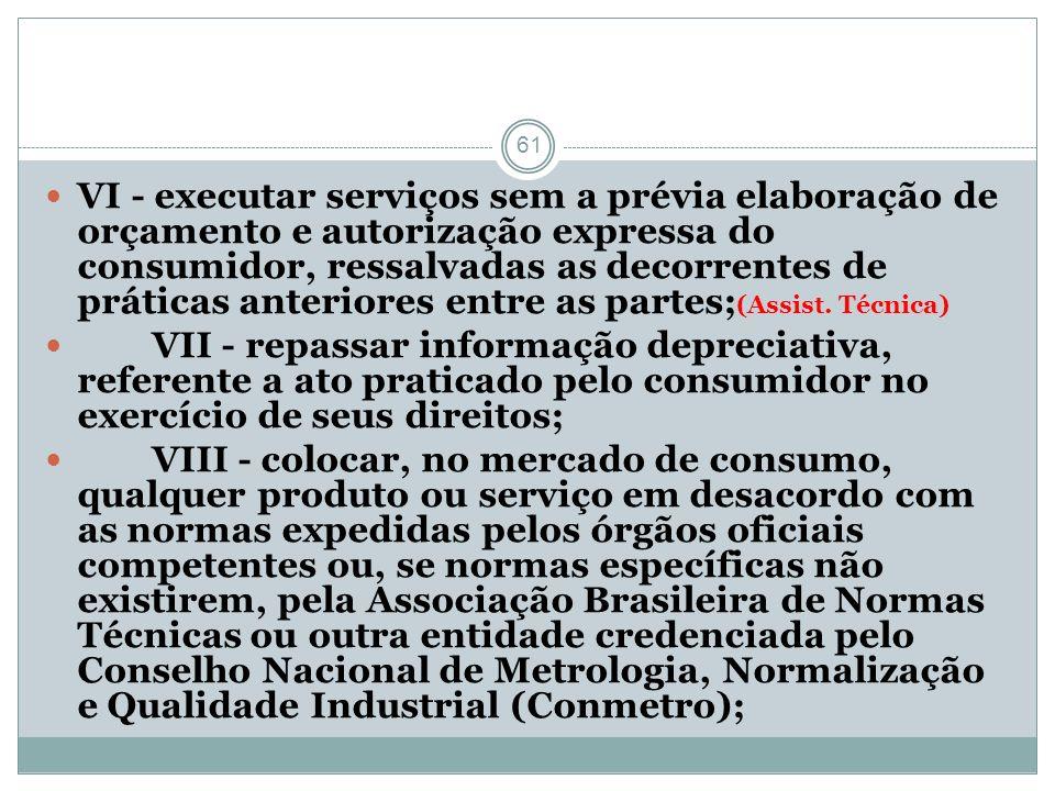 61 VI - executar serviços sem a prévia elaboração de orçamento e autorização expressa do consumidor, ressalvadas as decorrentes de práticas anteriores