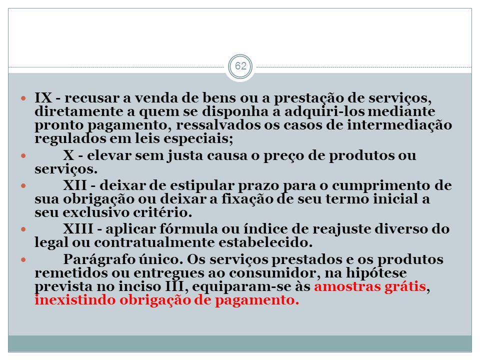 62 IX - recusar a venda de bens ou a prestação de serviços, diretamente a quem se disponha a adquiri-los mediante pronto pagamento, ressalvados os cas