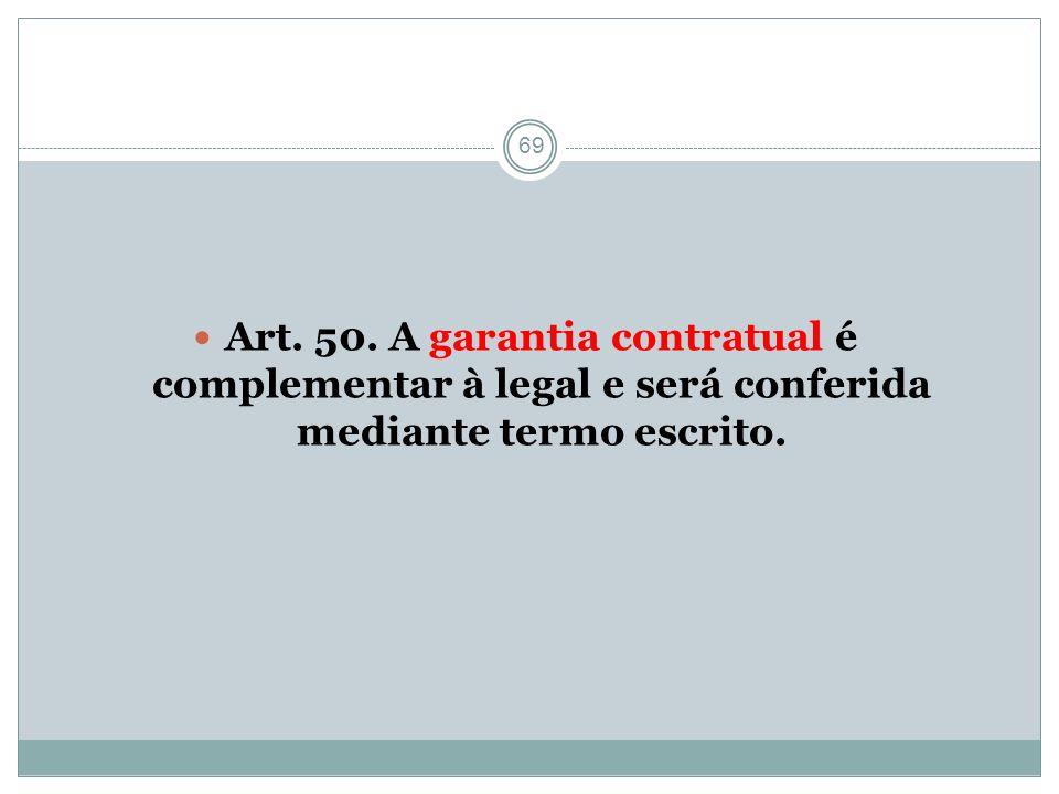 69 Art. 50. A garantia contratual é complementar à legal e será conferida mediante termo escrito.