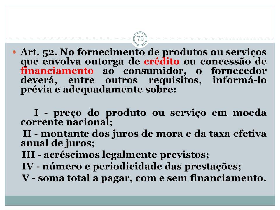 76 Art. 52. No fornecimento de produtos ou serviços que envolva outorga de crédito ou concessão de financiamento ao consumidor, o fornecedor deverá, e
