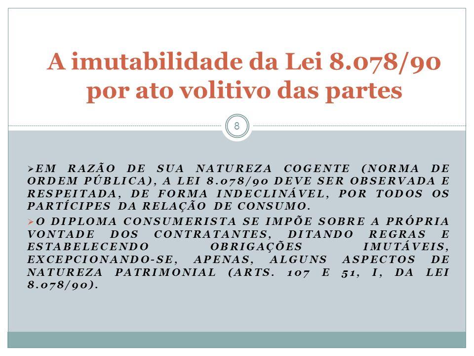 EM RAZÃO DE SUA NATUREZA COGENTE (NORMA DE ORDEM PÚBLICA), A LEI 8.078/90 DEVE SER OBSERVADA E RESPEITADA, DE FORMA INDECLINÁVEL, POR TODOS OS PARTÍCI