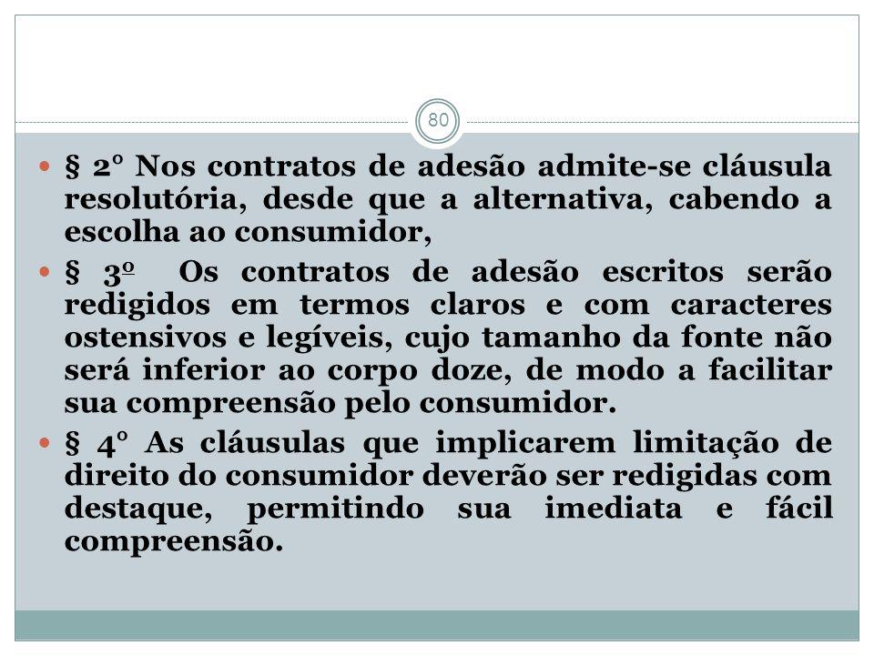 80 § 2° Nos contratos de adesão admite-se cláusula resolutória, desde que a alternativa, cabendo a escolha ao consumidor, § 3 o Os contratos de adesão