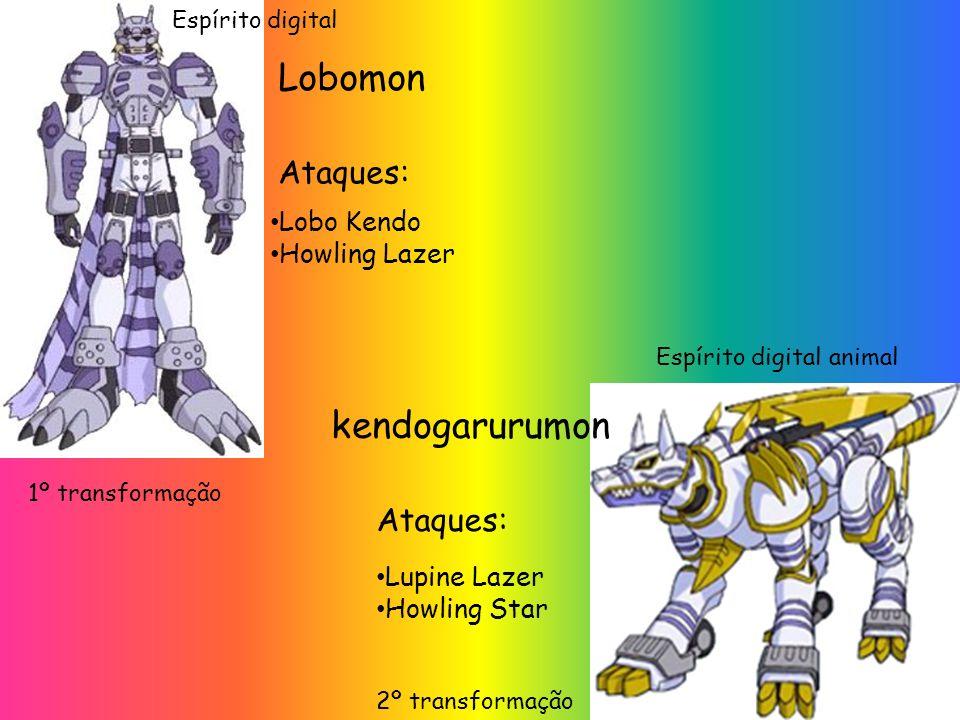 Lobomon Lobo Kendo Howling Lazer Ataques: Lupine Lazer Howling Star kendogarurumon Ataques: 1º transformação 2º transformação Espírito digital animal Espírito digital