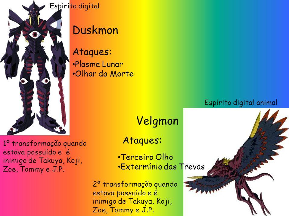 Plasma Lunar Olhar da Morte Ataques: Duskmon 1º transformação quando estava possuído e é inimigo de Takuya, Koji, Zoe, Tommy e J.P. Terceiro Olho Exte