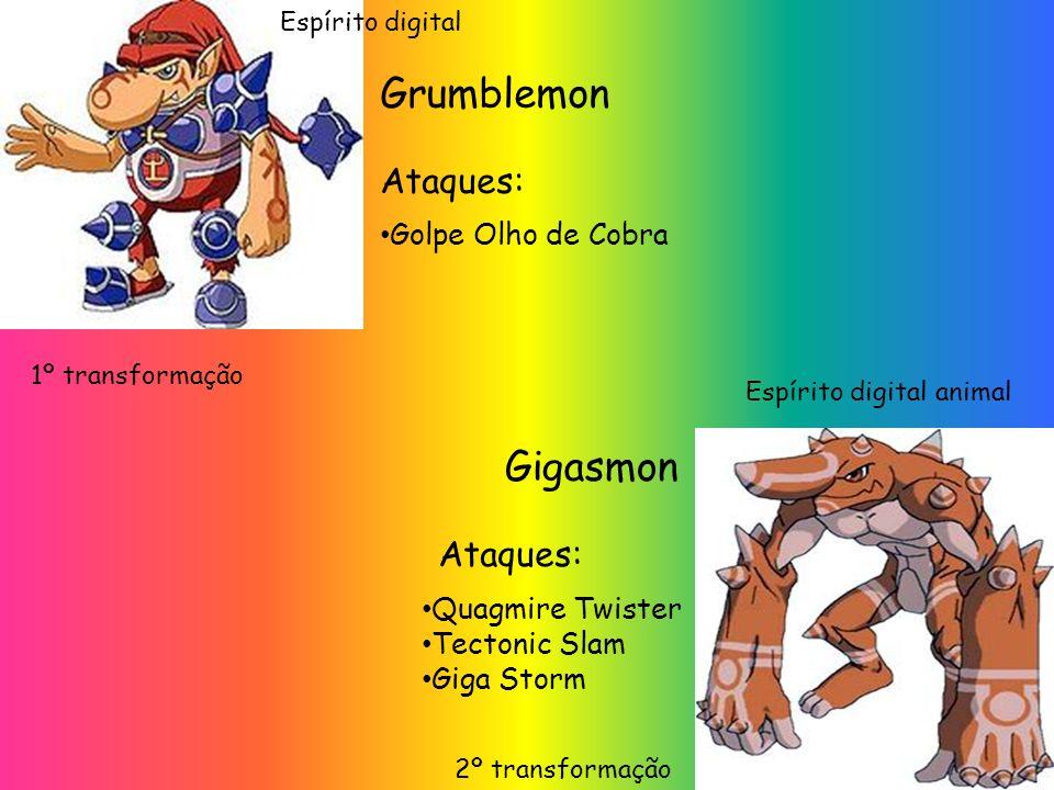 1º transformação Grumblemon Gigasmon 2º transformação Golpe Olho de Cobra Ataques: Quagmire Twister Tectonic Slam Giga Storm Espírito digital animal Espírito digital