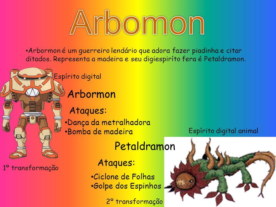 Arbormon é um guerreiro lendário que adora fazer piadinha e citar ditados. Representa a madeira e seu digiespiríto fera é Petaldramon. Arbormon Petald
