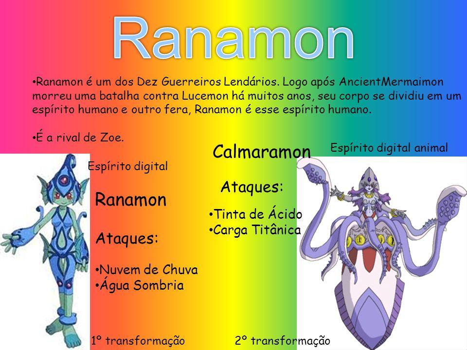 Ranamon é um dos Dez Guerreiros Lendários. Logo após AncientMermaimon morreu uma batalha contra Lucemon há muitos anos, seu corpo se dividiu em um esp