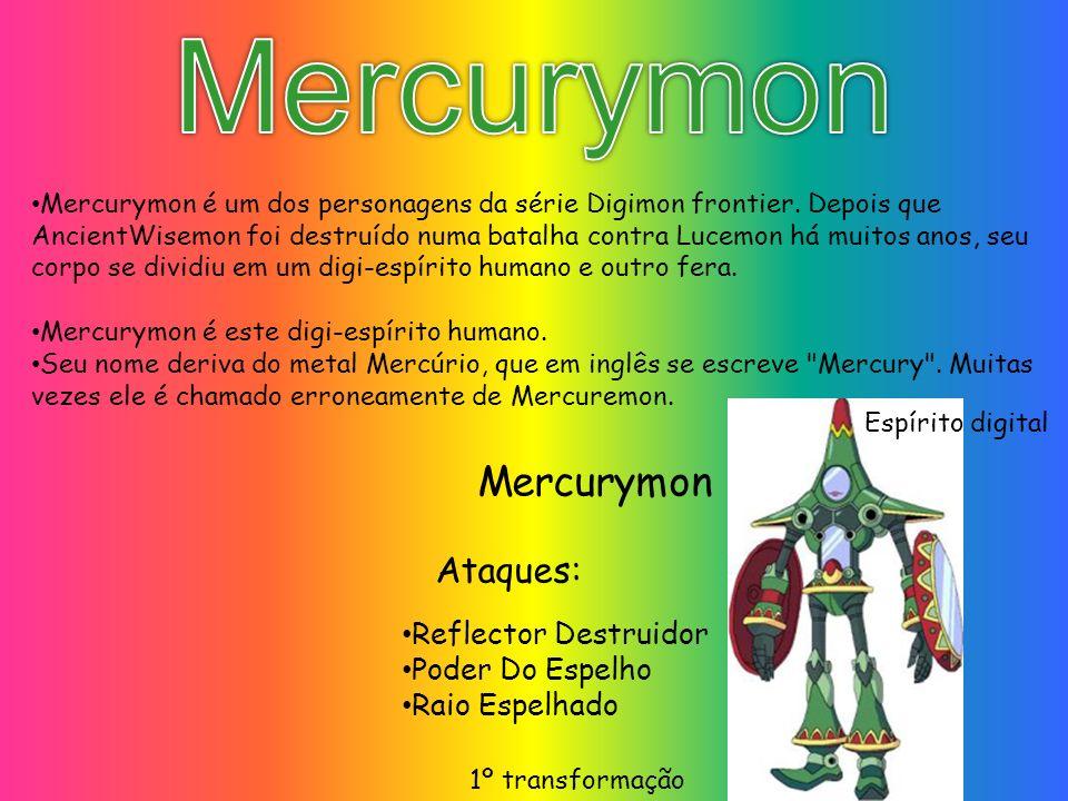 Mercurymon Mercurymon é um dos personagens da série Digimon frontier. Depois que AncientWisemon foi destruído numa batalha contra Lucemon há muitos an