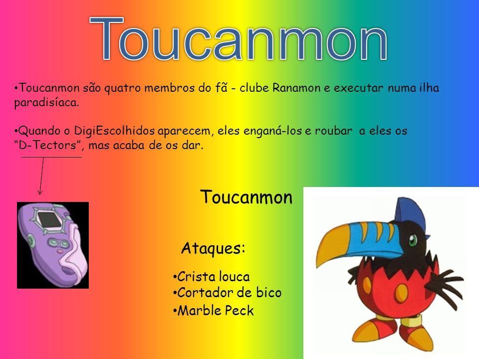 Toucanmon Toucanmon são quatro membros do fã - clube Ranamon e executar numa ilha paradisíaca. Quando o DigiEscolhidos aparecem, eles enganá-los e rou