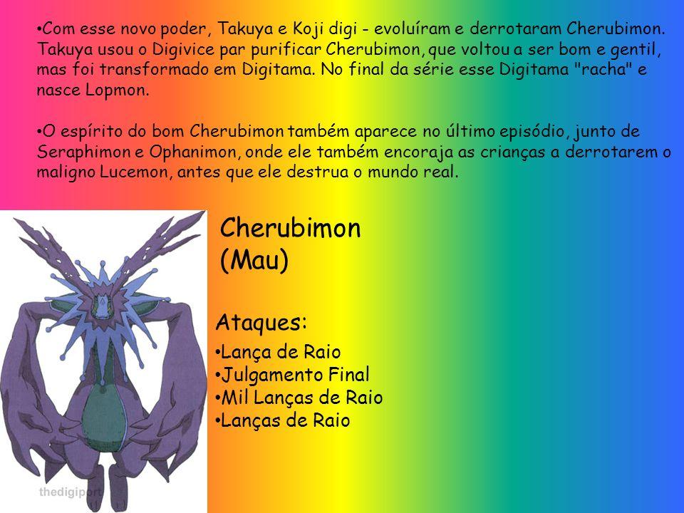 Com esse novo poder, Takuya e Koji digi - evoluíram e derrotaram Cherubimon. Takuya usou o Digivice par purificar Cherubimon, que voltou a ser bom e g