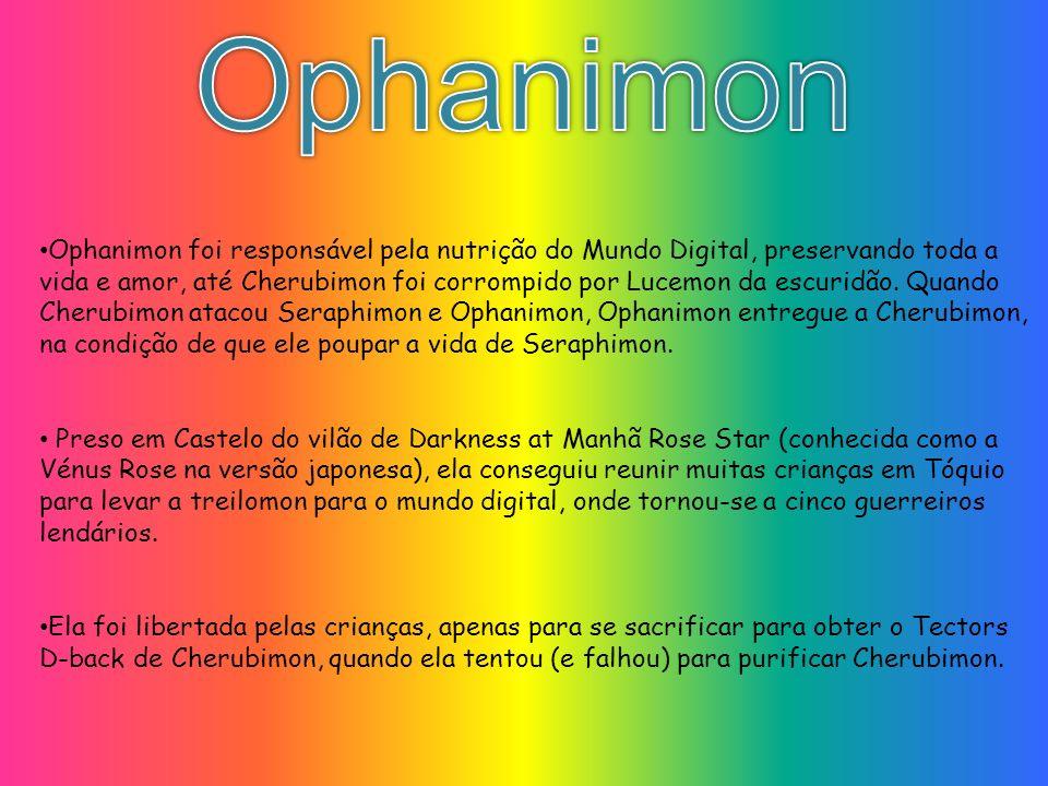 Ophanimon foi responsável pela nutrição do Mundo Digital, preservando toda a vida e amor, até Cherubimon foi corrompido por Lucemon da escuridão. Quan