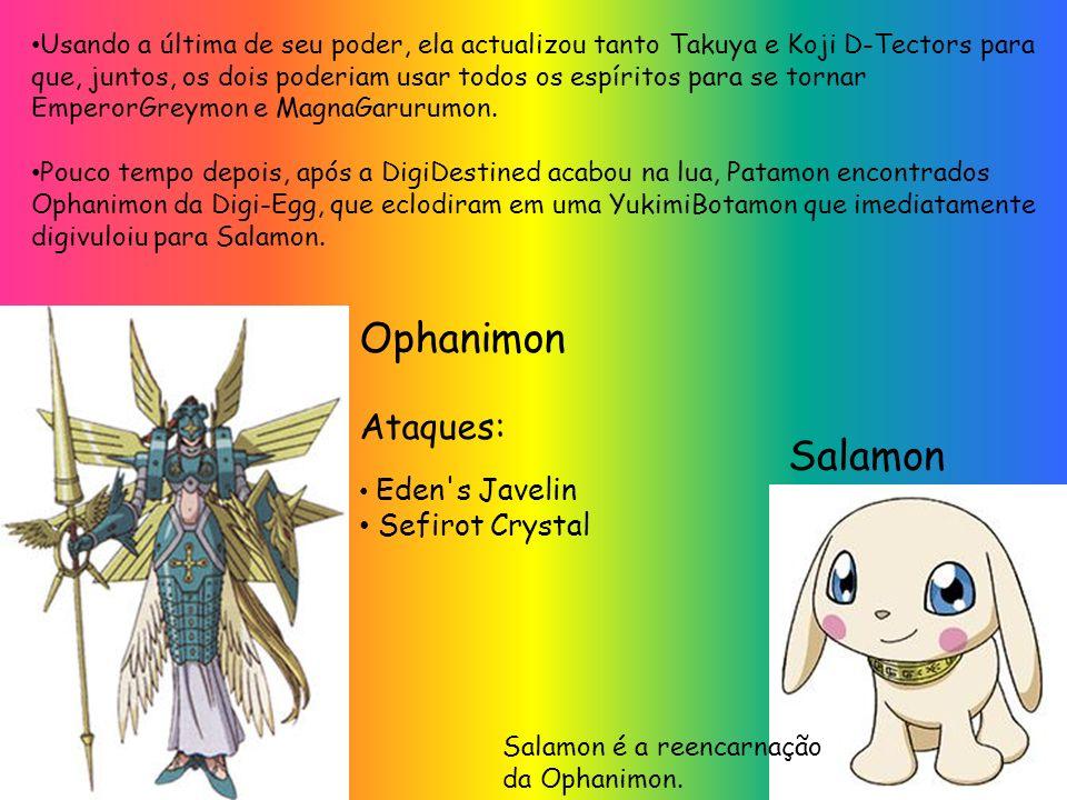 Eden's Javelin Sefirot Crystal Ataques: Ophanimon Salamon Salamon é a reencarnação da Ophanimon. Usando a última de seu poder, ela actualizou tanto Ta
