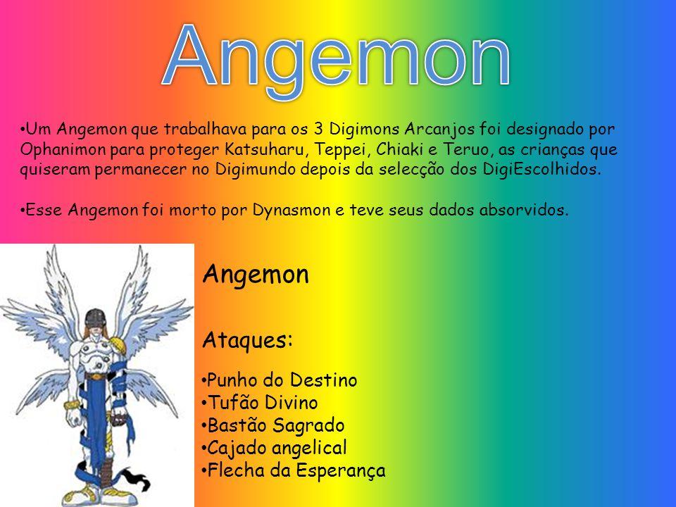 Punho do Destino Tufão Divino Bastão Sagrado Cajado angelical Flecha da Esperança Ataques: Um Angemon que trabalhava para os 3 Digimons Arcanjos foi d