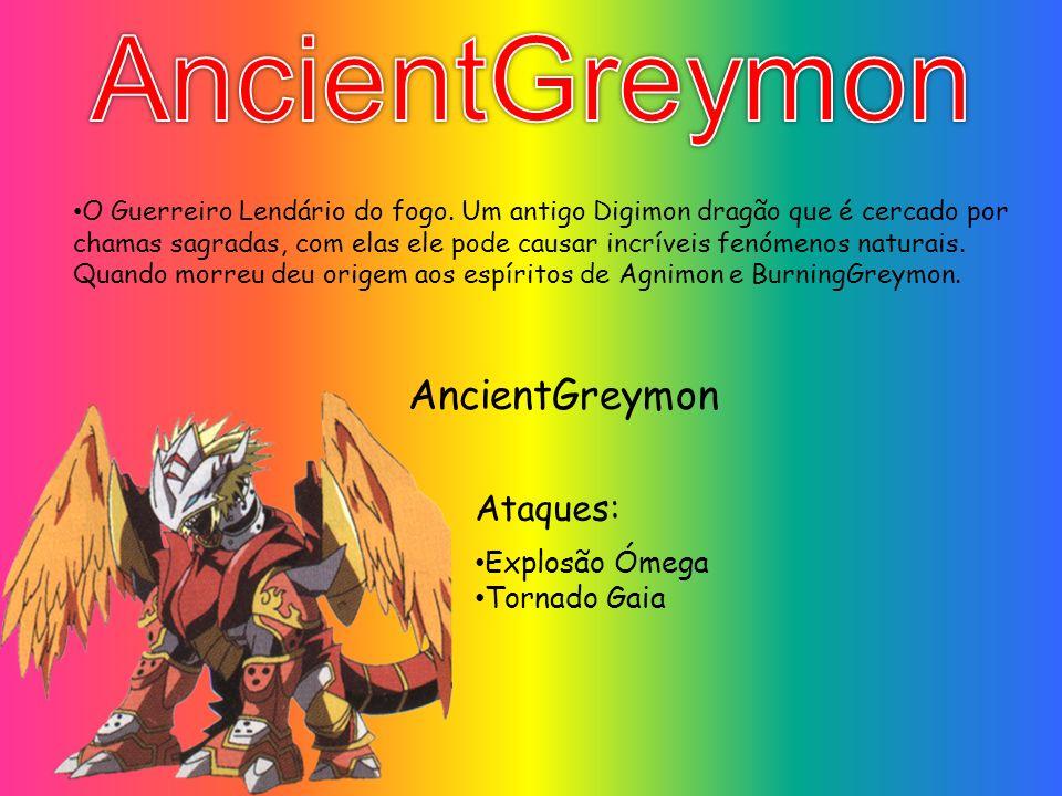 AncientGreymon Explosão Ómega Tornado Gaia Ataques: O Guerreiro Lendário do fogo. Um antigo Digimon dragão que é cercado por chamas sagradas, com elas
