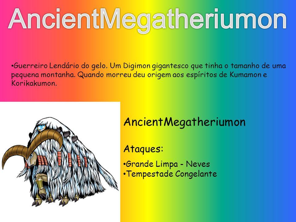 Grande Limpa - Neves Tempestade Congelante Ataques: AncientMegatheriumon Guerreiro Lendário do gelo. Um Digimon gigantesco que tinha o tamanho de uma