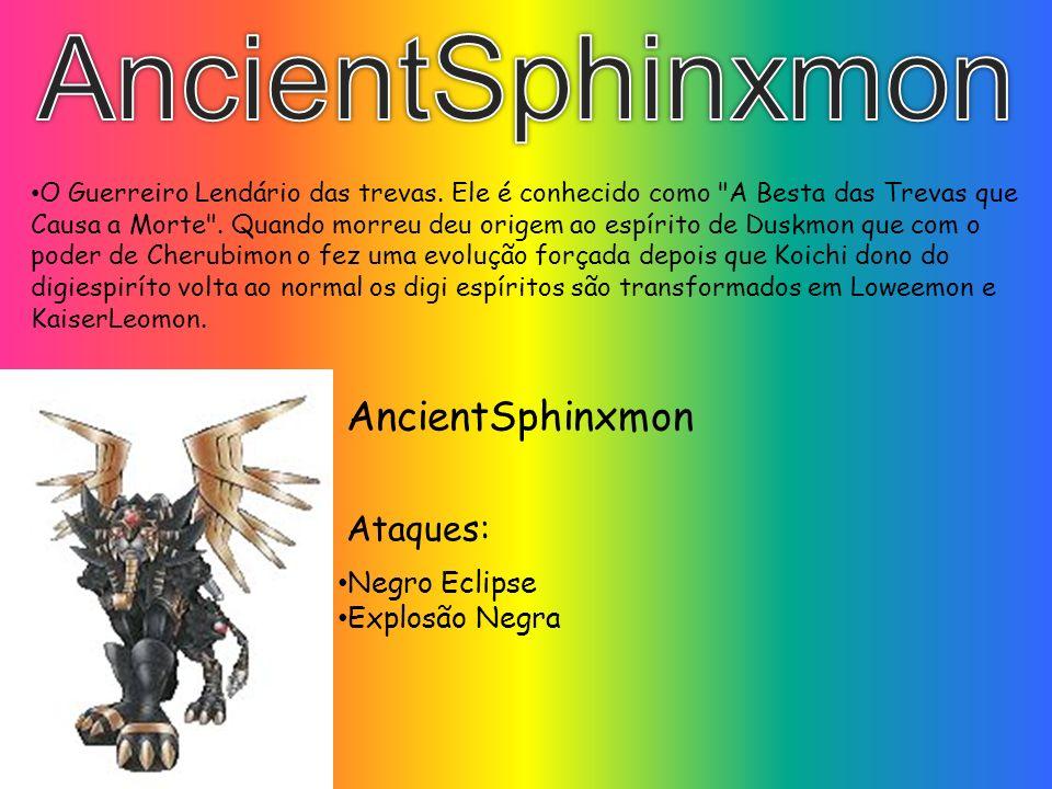 Negro Eclipse Explosão Negra Ataques: AncientSphinxmon O Guerreiro Lendário das trevas. Ele é conhecido como
