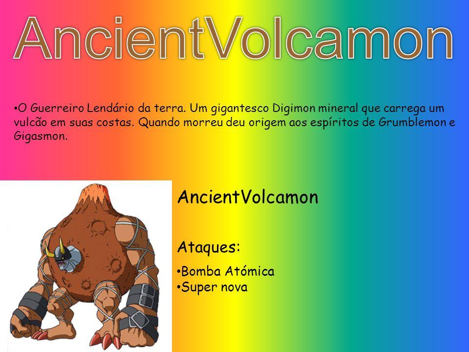 O Guerreiro Lendário da terra.Um gigantesco Digimon mineral que carrega um vulcão em suas costas.