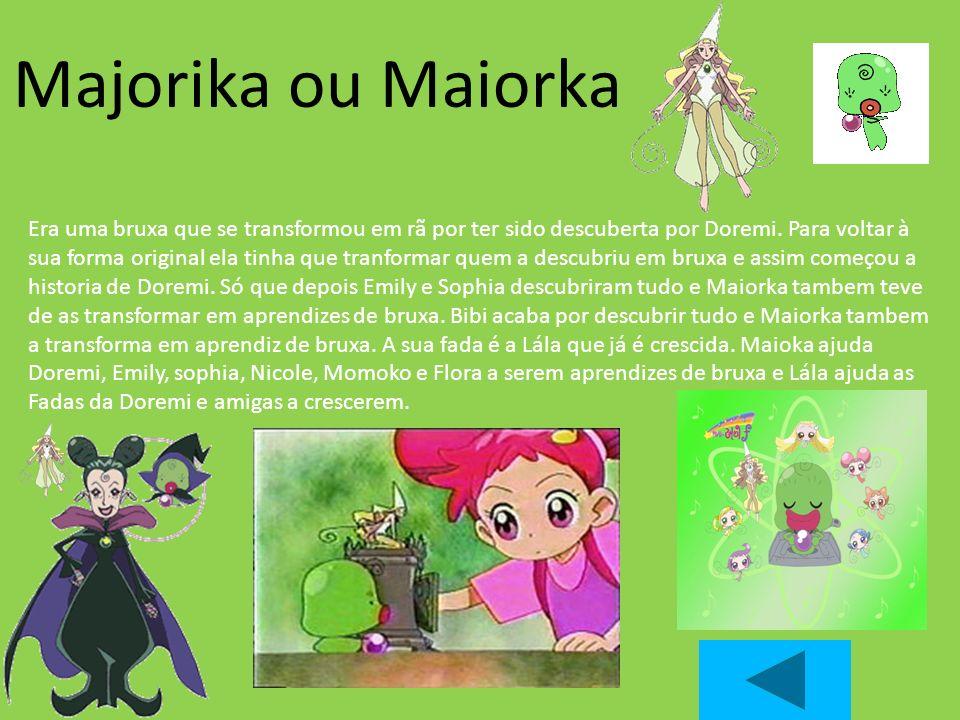 Majorika ou Maiorka Era uma bruxa que se transformou em rã por ter sido descuberta por Doremi. Para voltar à sua forma original ela tinha que tranform