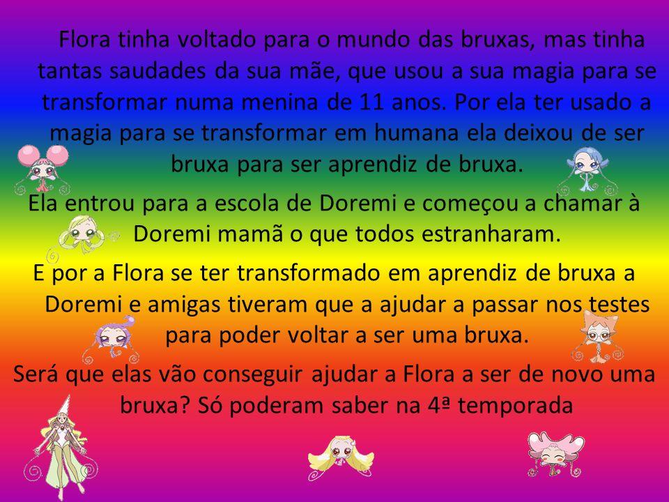 Flora tinha voltado para o mundo das bruxas, mas tinha tantas saudades da sua mãe, que usou a sua magia para se transformar numa menina de 11 anos. Po