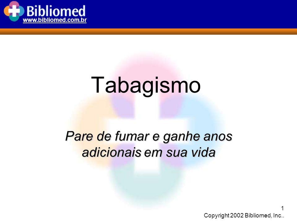 www.bibliomed.com.br 1 Copyright 2002 Bibliomed, Inc.. Tabagismo Pare de fumar e ganhe anos adicionais em sua vida