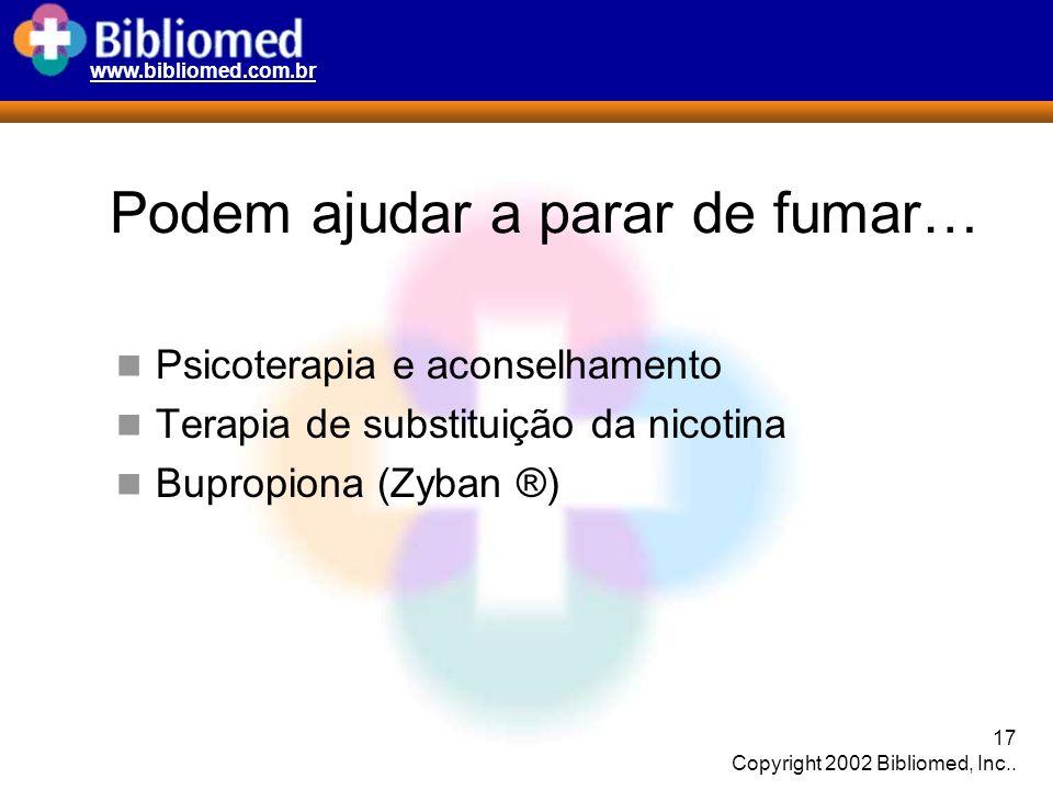 www.bibliomed.com.br 17 Copyright 2002 Bibliomed, Inc.. Podem ajudar a parar de fumar… Psicoterapia e aconselhamento Terapia de substituição da nicoti