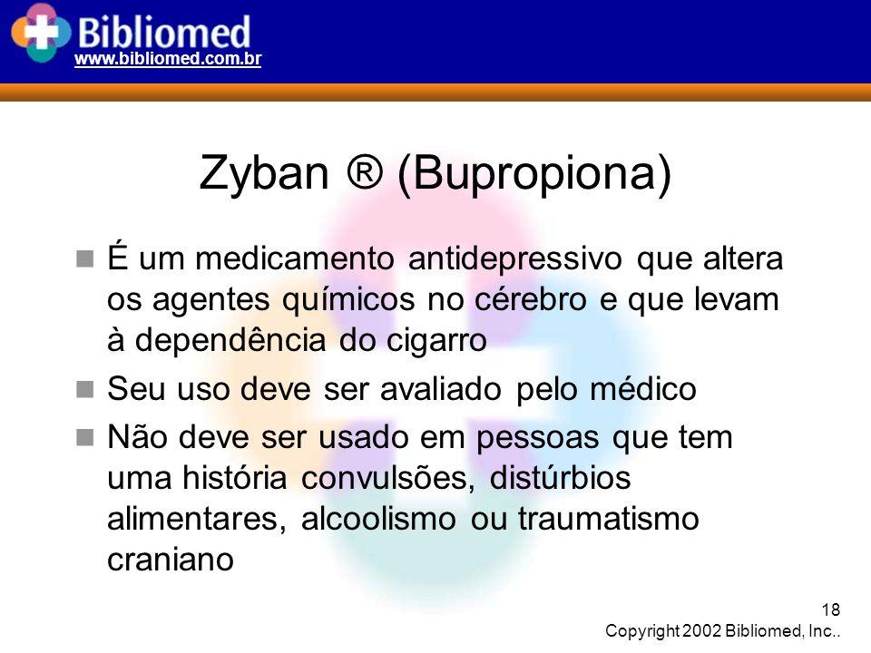 www.bibliomed.com.br 18 Copyright 2002 Bibliomed, Inc.. Zyban ® (Bupropiona) É um medicamento antidepressivo que altera os agentes químicos no cérebro