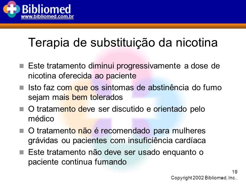 www.bibliomed.com.br 19 Copyright 2002 Bibliomed, Inc.. Terapia de substituição da nicotina Este tratamento diminui progressivamente a dose de nicotin
