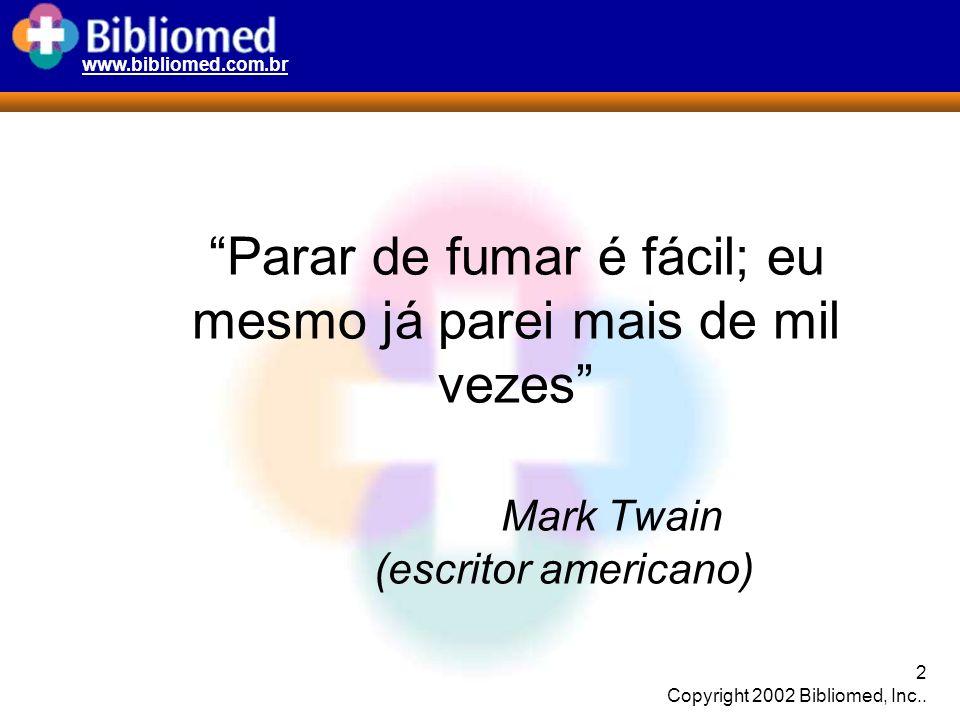 www.bibliomed.com.br 2 Copyright 2002 Bibliomed, Inc.. Parar de fumar é fácil; eu mesmo já parei mais de mil vezes Mark Twain (escritor americano)