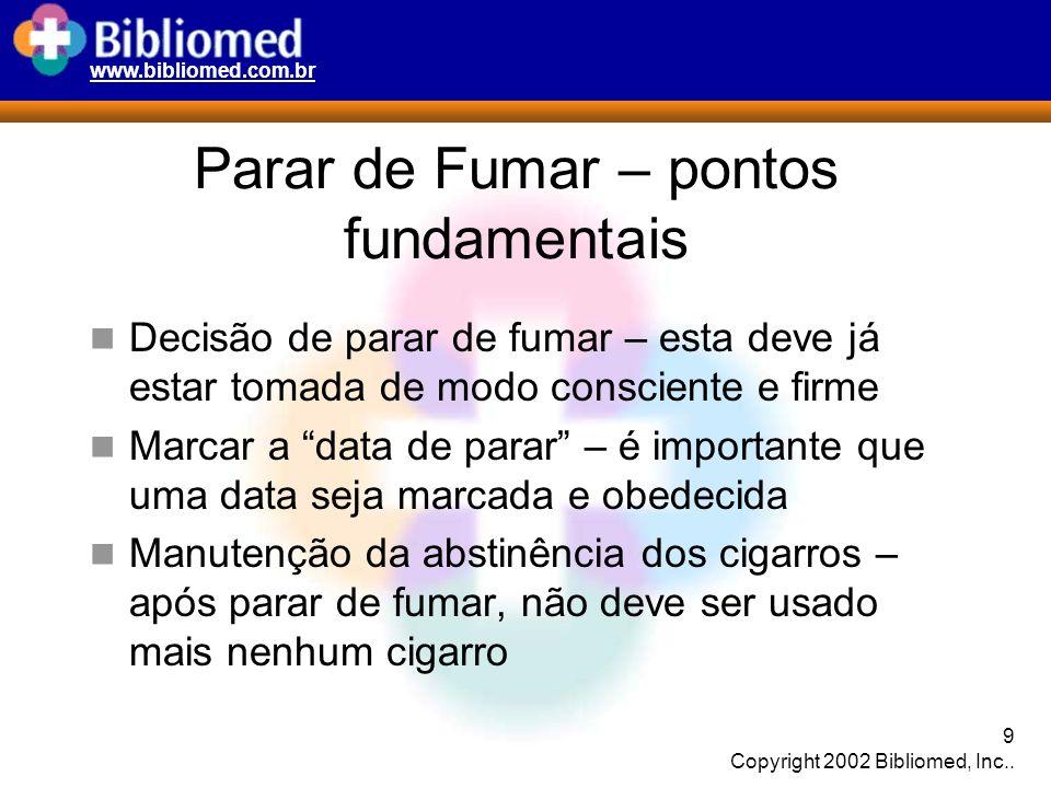 www.bibliomed.com.br 9 Copyright 2002 Bibliomed, Inc.. Parar de Fumar – pontos fundamentais Decisão de parar de fumar – esta deve já estar tomada de m