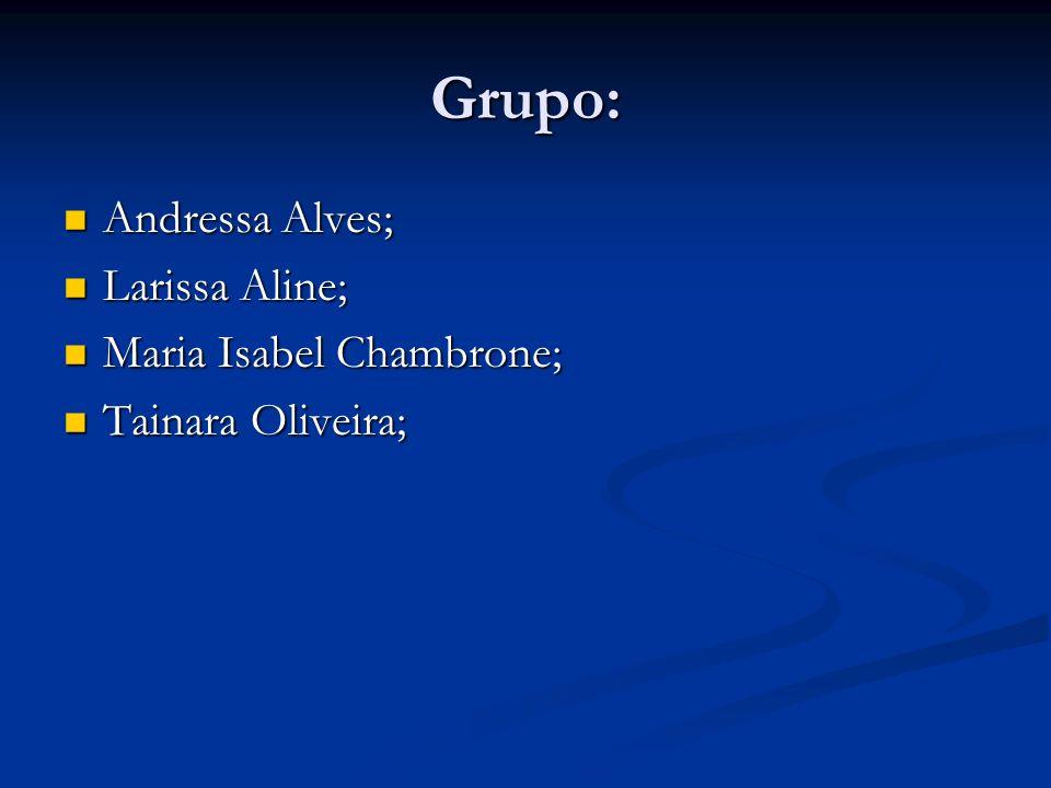 Grupo: Andressa Alves; Andressa Alves; Larissa Aline; Larissa Aline; Maria Isabel Chambrone; Maria Isabel Chambrone; Tainara Oliveira; Tainara Oliveira;
