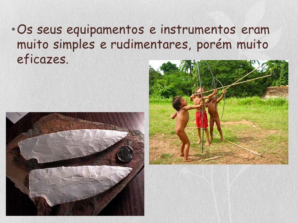 Os seus equipamentos e instrumentos eram muito simples e rudimentares, porém muito eficazes.