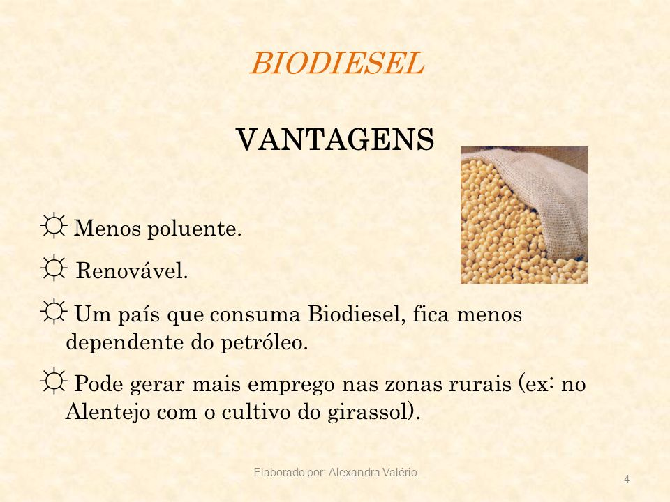 BIODIESEL VANTAGENS Menos poluente. Renovável. Um país que consuma Biodiesel, fica menos dependente do petróleo. Pode gerar mais emprego nas zonas rur