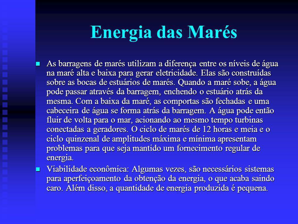 Energia das Marés As barragens de marés utilizam a diferença entre os níveis de água na maré alta e baixa para gerar eletricidade.