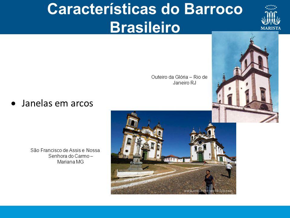 Características do Barroco Brasileiro Arquitetura Janelas em arcos Outeiro da Glória – Rio de Janeiro RJ São Francisco de Assis e Nossa Senhora do Car