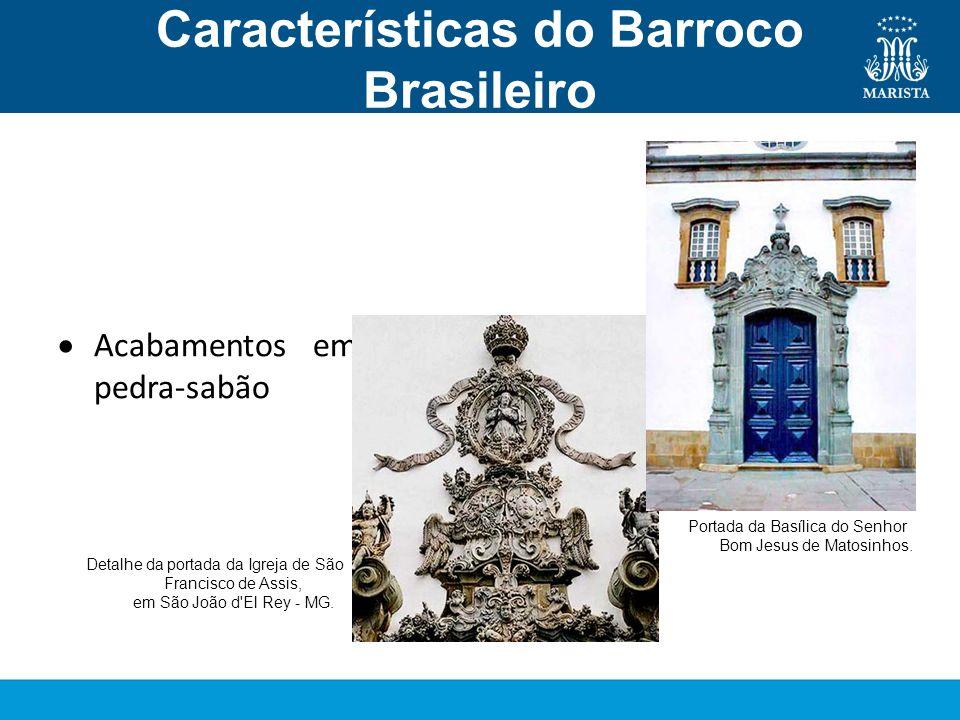 Características do Barroco Brasileiro Arquitetura Acabamentos em pedra-sabão Detalhe da portada da Igreja de São Francisco de Assis, em São João d'El