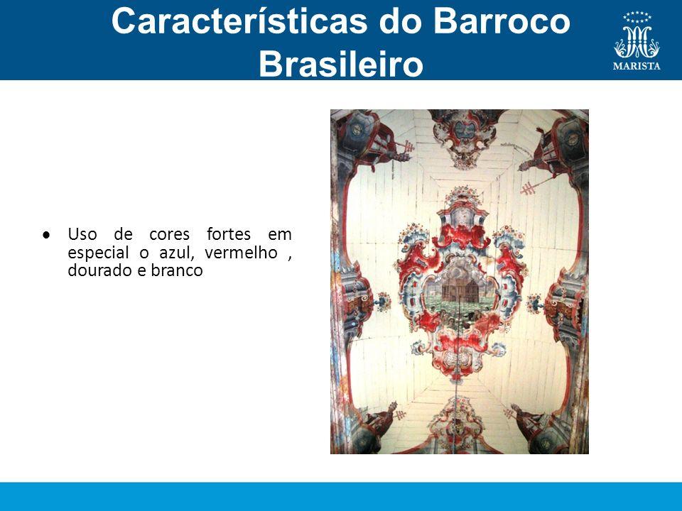 Características do Barroco Brasileiro Pintura Uso de cores fortes em especial o azul, vermelho, dourado e branco